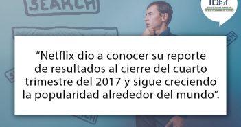 Netflix dio a conocer su reporte de resultados al cierre del cuarto trimestre del 2017 y sigue creciendo la popularidad alrededor del mundo.